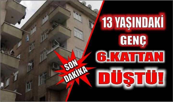 13 yaşındaki genç 6.kattan düştü!