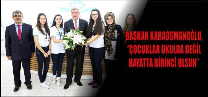 Başkan Karaosmanoğlu, ''Çocuklar okulda değil hayatta birinci olsun''