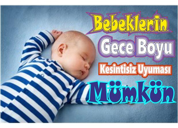 Bebeklerin Gece Boyu Kesintisiz Uyuması Mümkün !!
