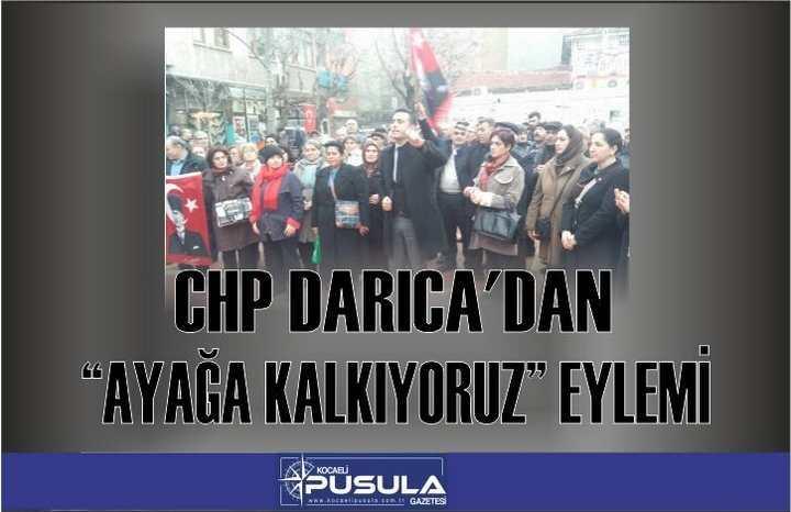 """CHP DARICA'DAN """"AYAĞA KALKIYORUZ"""" EYLEMİ"""