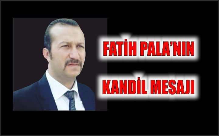 FATİH PALA'NIN KANDİL MESAJI
