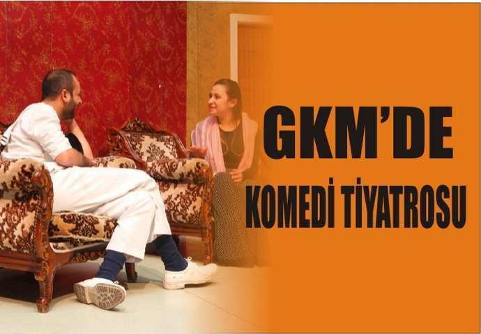 GKM'DE KOMEDİ TİYATROSU