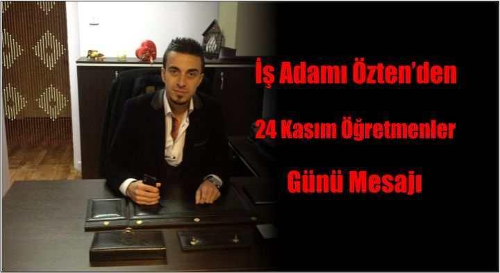İş Adamı Özten'den Öğretmenler Günü Mesajı