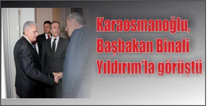 Karaosmanoğlu, Başbakan Binali Yıldırım'la görüştü