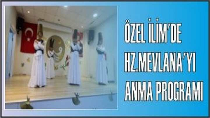 ÖZEL İLİM'DE HZ.MEVLANA'YI ANMA PROGRAMI