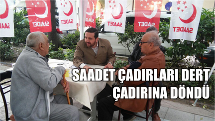 SAADET ÇADIRLARI DERT ÇADIRINA DÖNDÜ