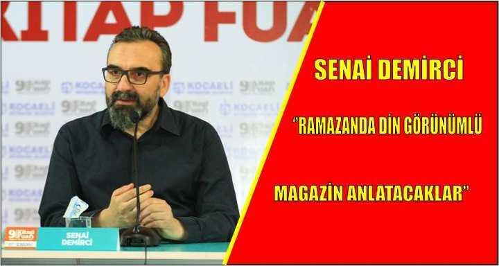 Senai Demirci ''Ramazanda din görünümlü magazin anlatacaklar''