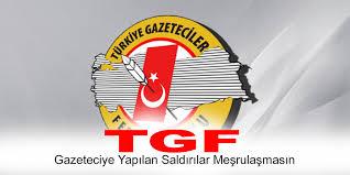 TGF; Gazeteciye Yapılan Saldırılar Meşrulaşmasın