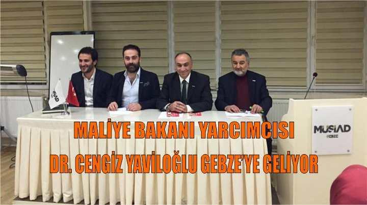 Maliye Bakanı Yarcımcısı DR. Cengiz Yaviloğlu Gebze'ye geliyor