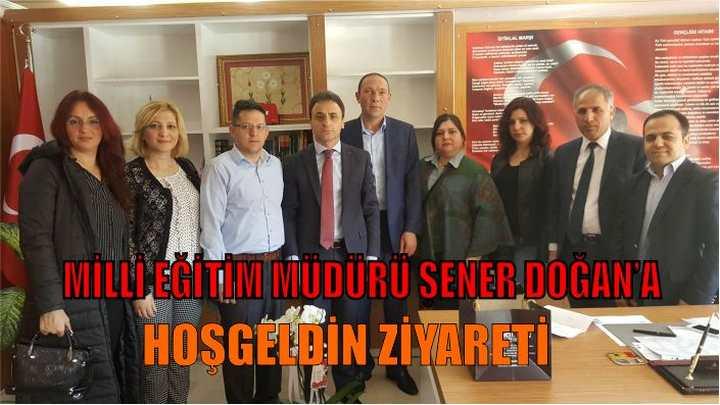 Milli Eğitim Müdürü Şener Doğan'a Hoşgeldin Ziyareti