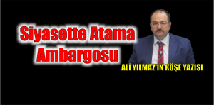 Siyasette Atama Ambargosu