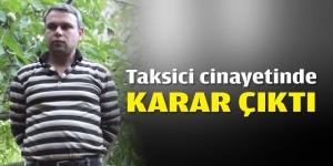 Taksici cinayetinde karar çıktı