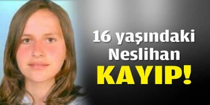 16 yaşındaki Neslihan kayıp