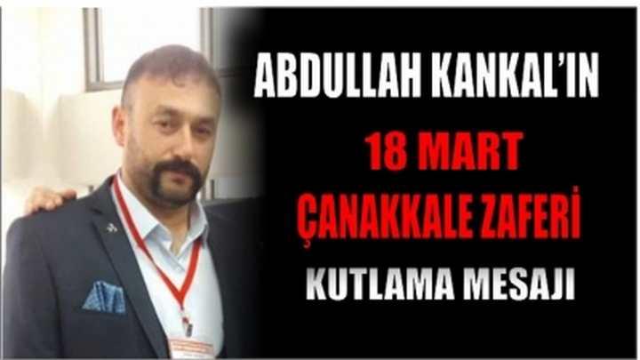 Abdullah Kankal'ın 18 Mart Çanakkale Zaferi Kutlama Mesajı