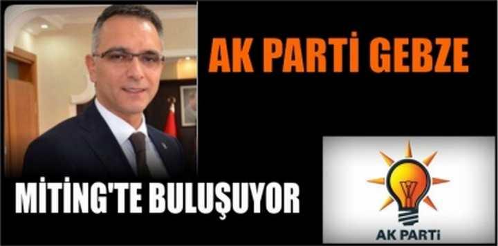 AK PARTİ GEBZE MİTİNG'TE BULUŞUYOR