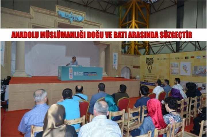 Anadolu Müslümanlığı doğu ve batı arasında süzgeçtir