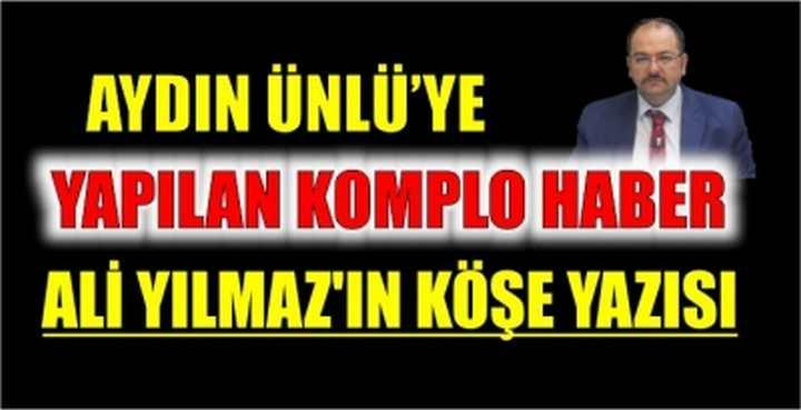 AYDIN ÜNLÜ'YE YAPILAN KOMPLO HABER