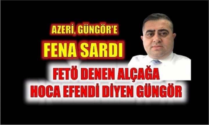 Azeri Güngör'e Fena Sardı.