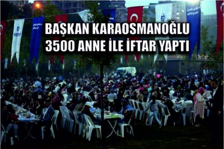 Başkan Karaosmanoğlu, 3500 anne ile iftar yaptı