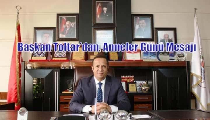 Başkan Toltar'dan, Anneler Günü Mesajı
