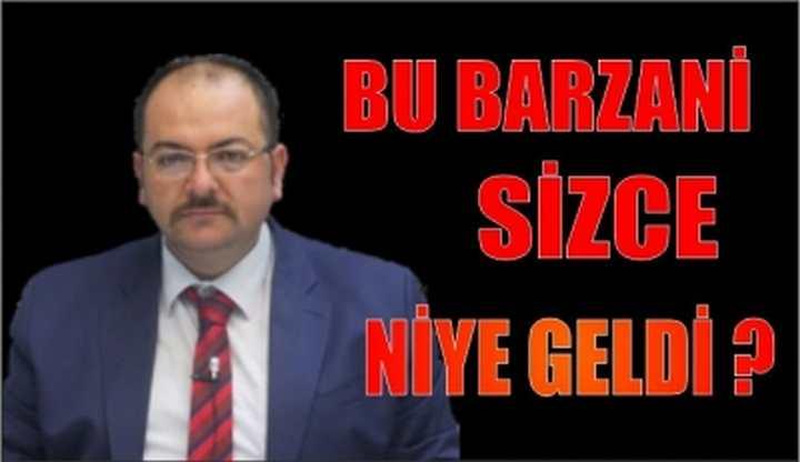 BU BARZANİ SİZCE NİYE GELDİ