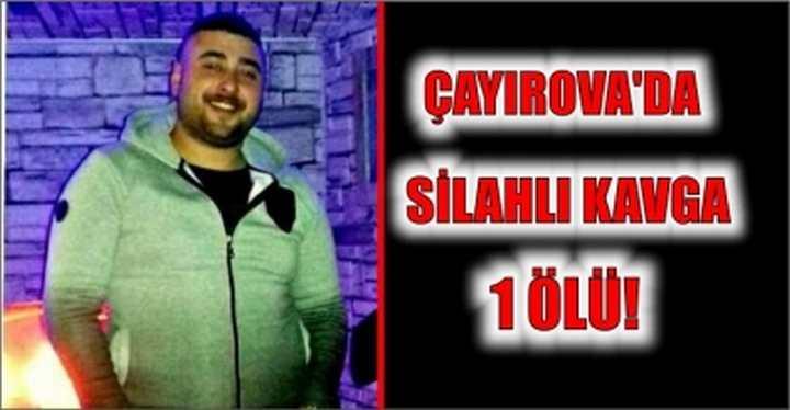 Çayırova'da silahlı kavga 1 ölü!