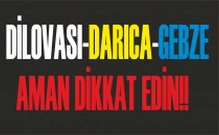 DİLOVASI-DARICA-GEBZE AMAN DİKKAT!!!