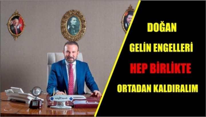 DOĞAN, GELİN ENGELLERİ HEP BİRLİKTE ORTADAN KALDIRALIM