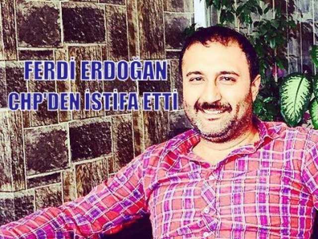 FERDİ ERDOĞAN CHP'DEN İSTİFA ETTİ