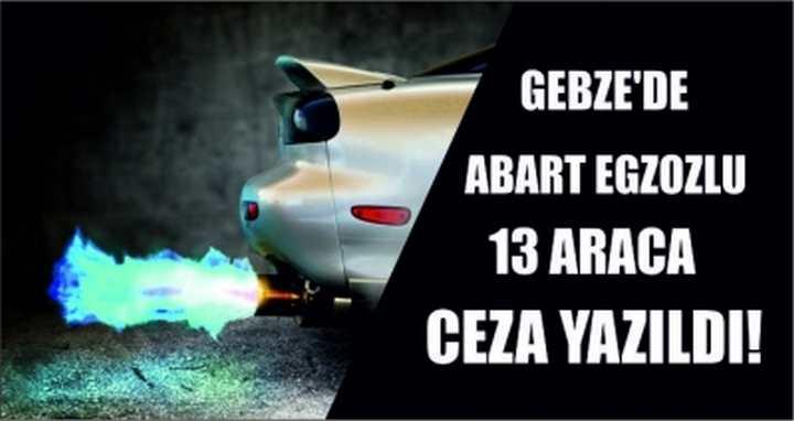 Gebze'de abart egzozlu 13 araca ceza yazıldı!