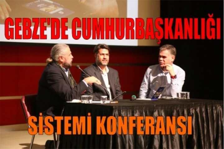 GEBZE'DE CUMHURBAŞKANLIĞI SİSTEMİ KONFERANSI