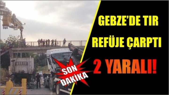Gebze'de Tır refüje çarptı,2 yaralı!
