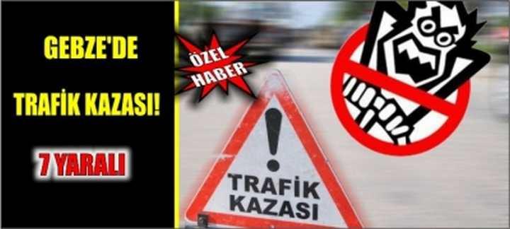 Gebze'de trafik kazası! 7 yaralı