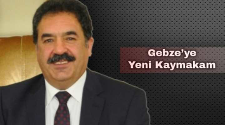 GEBZE'YE YENİ KAYMAKAM
