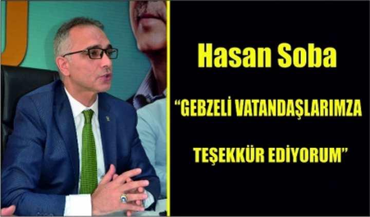 """Hasan Soba,""""GEBZELİ VATANDAŞLARIMZA TEŞŞKÜR EDİYORUM"""""""