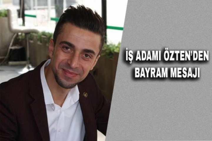 İŞ ADAMI ÖZTEN'DEN BAYRAM MESAJI