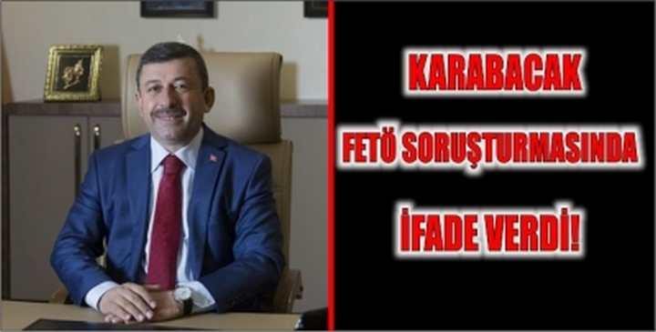 Karabacak FETÖ soruşturmasında ifade verdi!