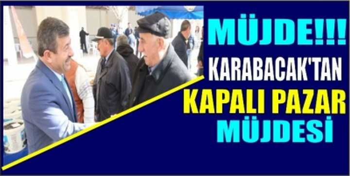 KARABACAK'TAN KAPALI PAZAR MÜJDESİ