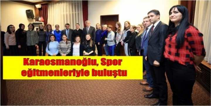 Karaosmanoğlu, Spor eğitmenleriyle buluştu