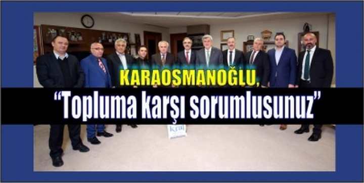 """Karaosmanoğlu, """"Topluma karşı sorumlusunuz"""""""