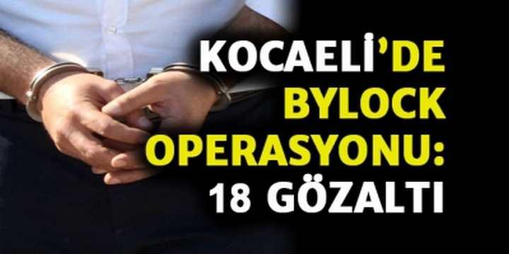 Kocaeli'de Bylock Operasyonu: 18 Gözaltı