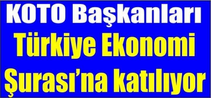 KOTO Başkanları Türkiye Ekonomi Şurası'na katılıyor