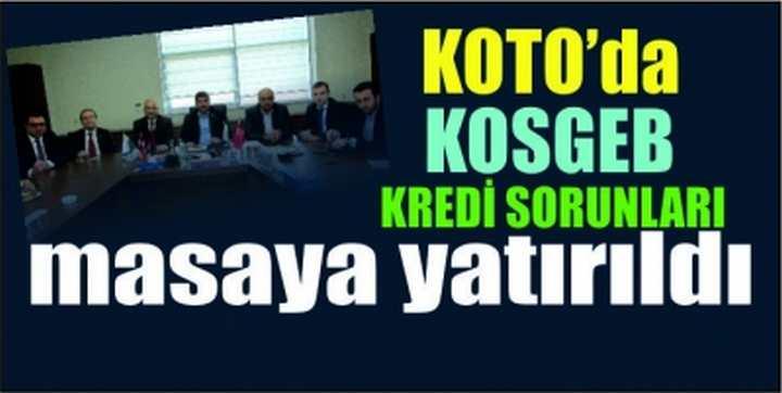 KOTO'da KOSGEB Kredi sorunları masaya yatırıldı