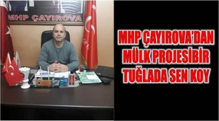 MHP ÇAYIROVA'DAN MÜLK PROJESİ BİR TUĞLADA SEN KOY