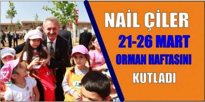 "NAİL ÇİLER,  ""21-26 MART ORMAN HAFTASINI KUTLADI"