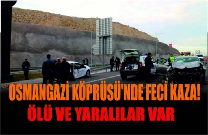 OSMANGAZİ KÖPRÜSÜ'NDE FECİ KAZA!