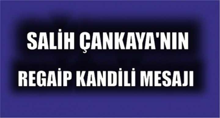 Salih Çankaya'nın Regaip Kandili Mesajı