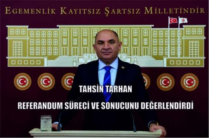 Sanayi Komisyonu Üyesi Tahsin Tarhan referandum süreci ve sonucunu değerlendirdi.