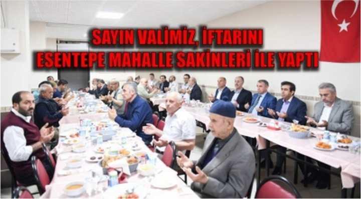 SAYIN VALİMİZ, İFTARINI ESENTEPE MAHALLE SAKİNLERİ İLE YAPTI