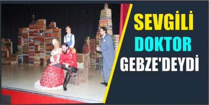 SEVGİLİ DOKTOR GEBZE'DEYDİ